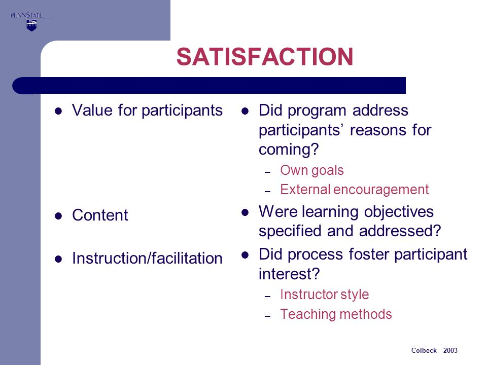 Colbeck 2003 SATISFACTION Value for participants Content Instruction/facilitation Did program address participants reasons for coming.