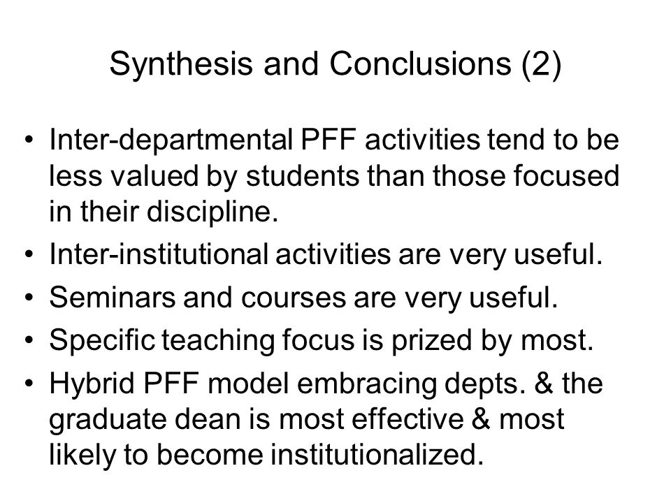 Synthesis and Conclusions (2) Inter-departmental PFF activities tend to be less valued by students than those focused in their discipline.
