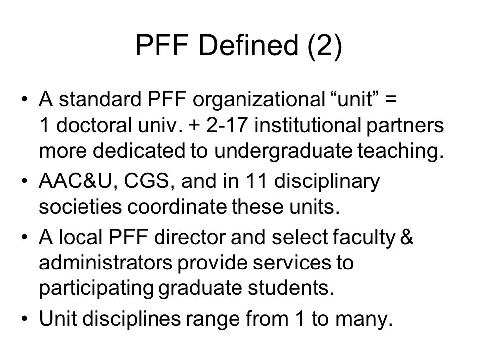 PFF Defined (2) A standard PFF organizational unit = 1 doctoral univ.