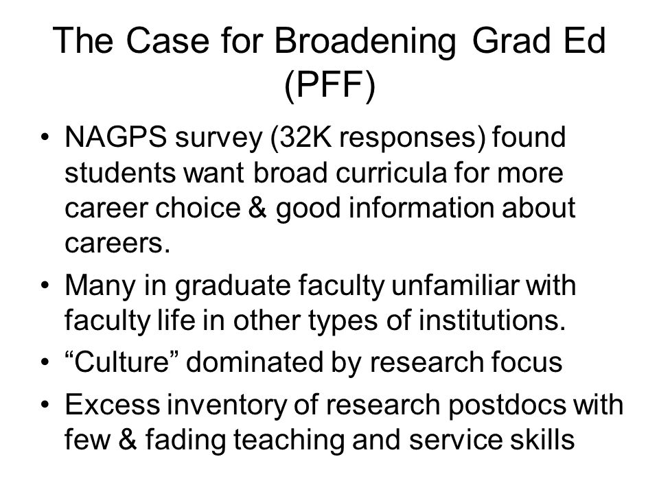 The Case for Broadening Grad Ed (PFF) NAGPS survey (32K responses) found students want broad curricula for more career choice & good information about careers.