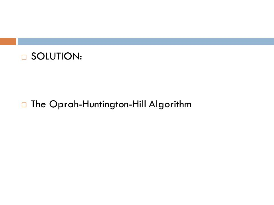 SOLUTION: The Oprah-Huntington-Hill Algorithm