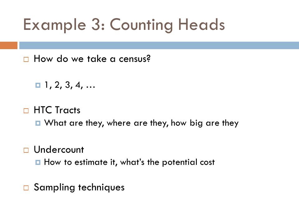 Example 3: Counting Heads How do we take a census.