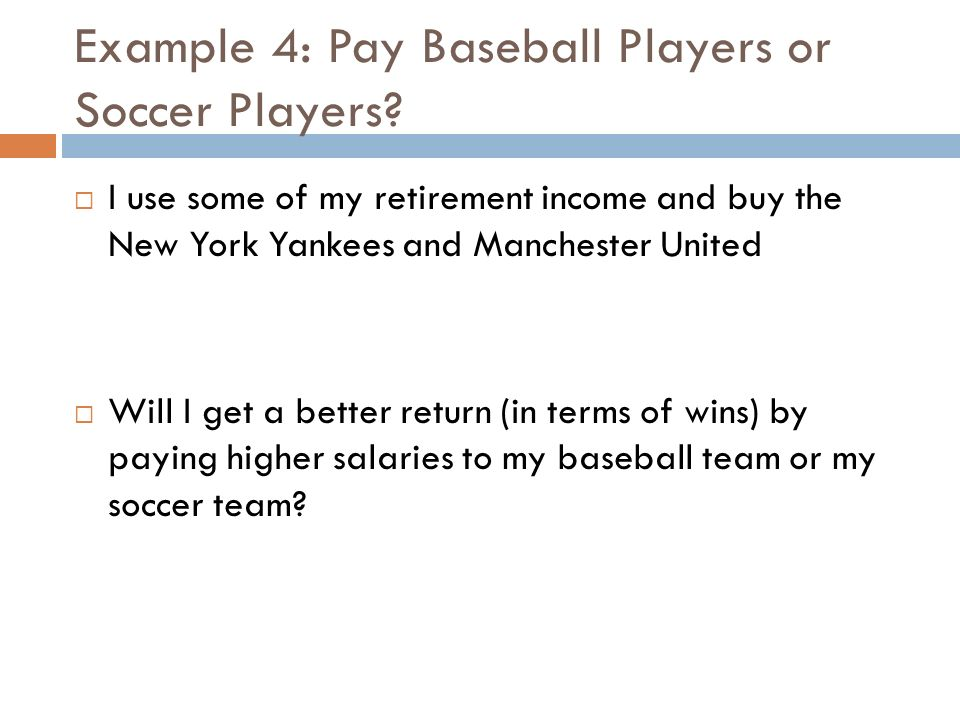 Example 4: Pay Baseball Players or Soccer Players.