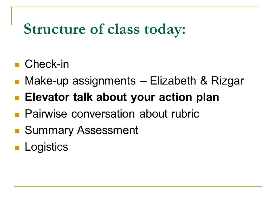 Action Plan Elevator Talk Each student will present the key elements of their action plans to the group (5 min ea) 5 minutes for Q&A Note: Feel free to add comments/questions via chat window