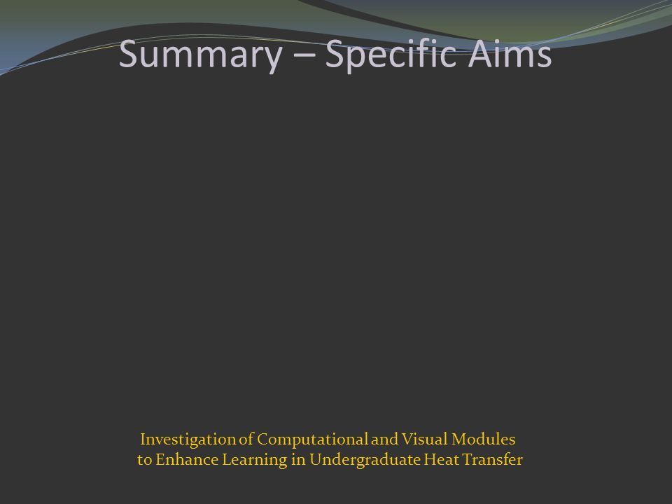 Summary – Specific Aims Investigation of Computational and Visual Modules to Enhance Learning in Undergraduate Heat Transfer