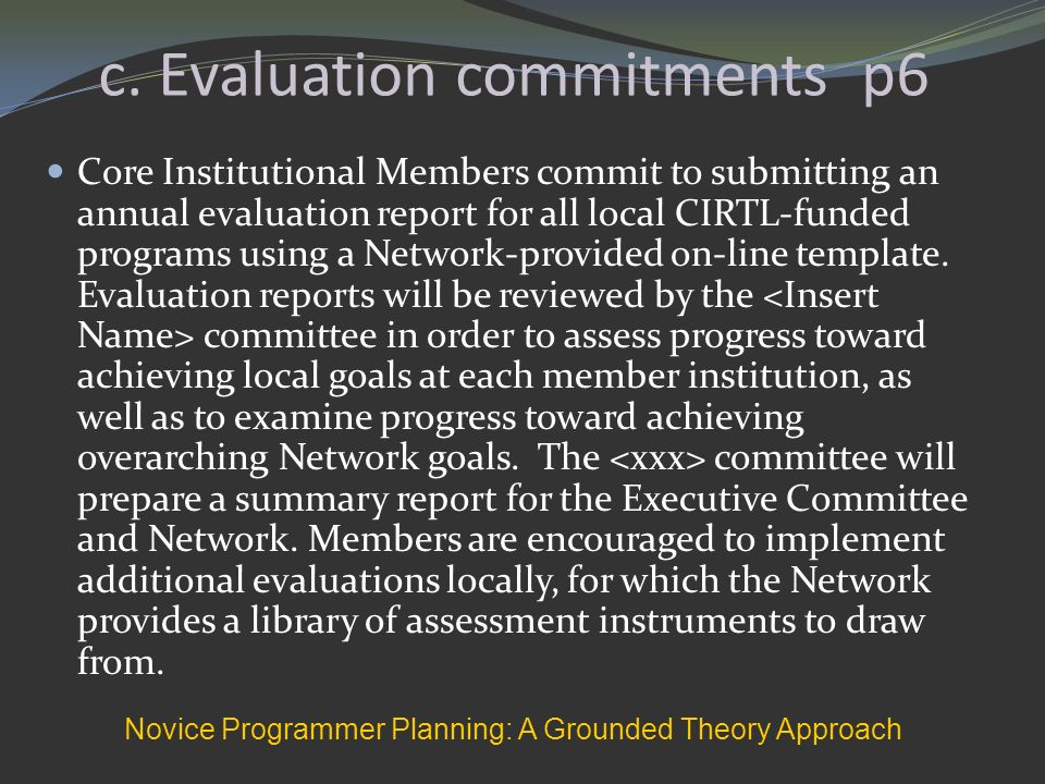 c. Evaluation commitments p6 Core Institutional Members commit to submitting an annual evaluation report for all local CIRTL-funded programs using a N