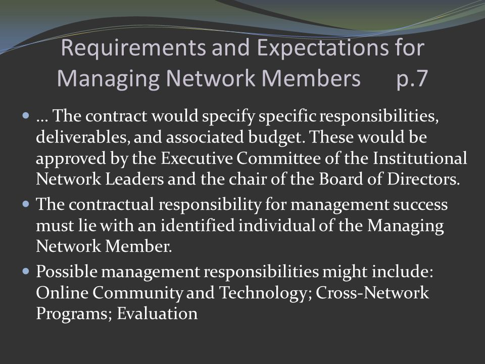 Requirements and Expectations for Managing Network Members p.7 … The contract would specify specific responsibilities, deliverables, and associated bu