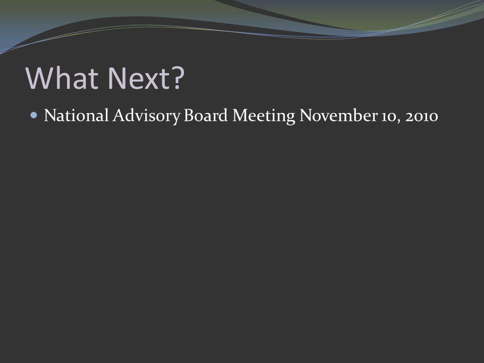 What Next? National Advisory Board Meeting November 10, 2010
