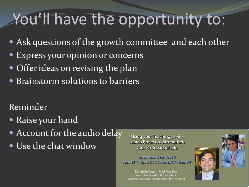 Youll have the opportunity to: Ask questions of the growth committee and each other Express your opinion or concerns Offer ideas on revising the plan