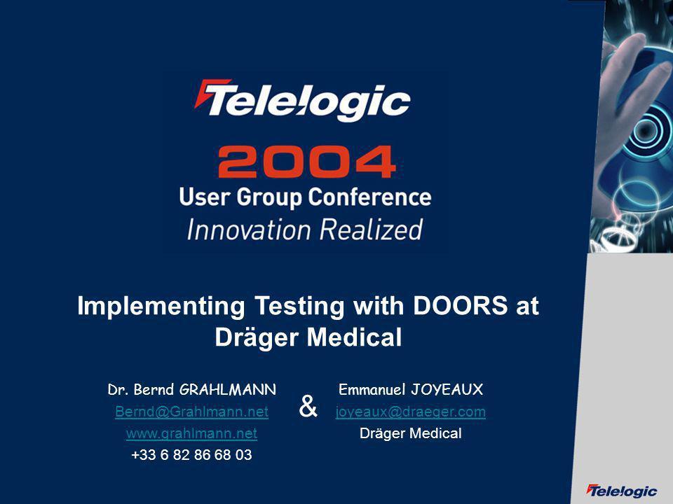 © Telelogic AB 1 Implementing Testing with DOORS at Dräger Medical Dr. Bernd GRAHLMANN Bernd@Grahlmann.net www.grahlmann.net +33 6 82 86 68 03 Emmanue
