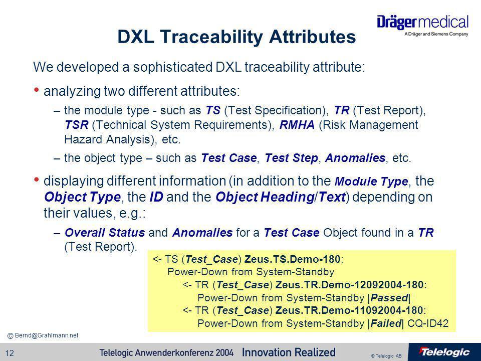© Telelogic AB Bernd@Grahlmann.net © 12 DXL Traceability Attributes We developed a sophisticated DXL traceability attribute: analyzing two different a
