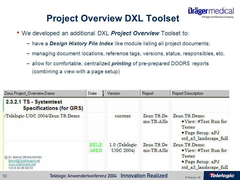 © Telelogic AB Bernd@Grahlmann.net © 30 Project Overview DXL Toolset We developed an additional DXL Project Overview Toolset to: –have a Design Histor