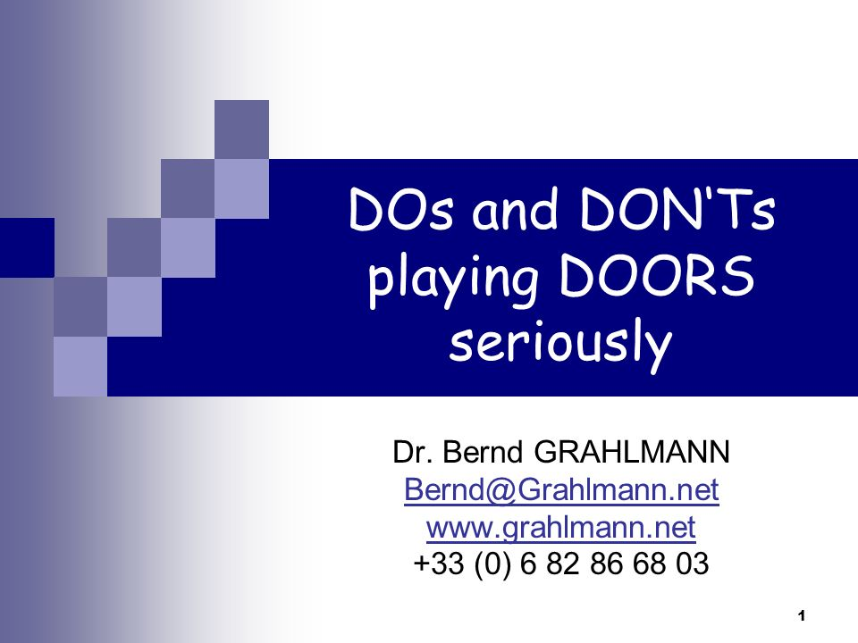 1 DOs and DONTs playing DOORS seriously Dr. Bernd GRAHLMANN Bernd@Grahlmann.net www.grahlmann.net +33 (0) 6 82 86 68 03