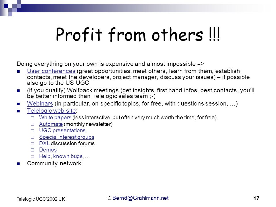 © Bernd@Grahlmann.net 17 Telelogic UGC2002 UK Profit from others !!! Doing everything on your own is expensive and almost impossible => User conferenc