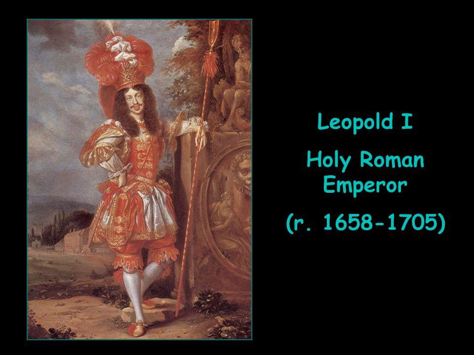 Leopold I Holy Roman Emperor (r. 1658-1705) Leopold I Holy Roman Emperor (r. 1658-1705)