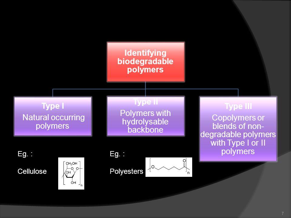 Eg. : Cellulose Eg. : Polyesters 7