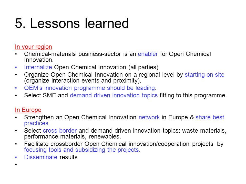 5. Lessons learned In your region Chemical-materials business-sector is an enabler for Open Chemical Innovation. Internalize Open Chemical Innovation