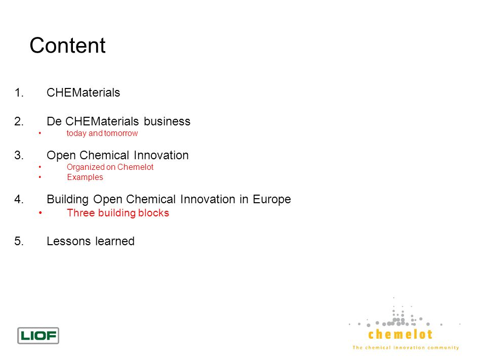 Content 1.CHEMaterials 2.De CHEMaterials business today and tomorrow 3.Open Chemical Innovation Organized on Chemelot Examples 4.Building Open Chemica