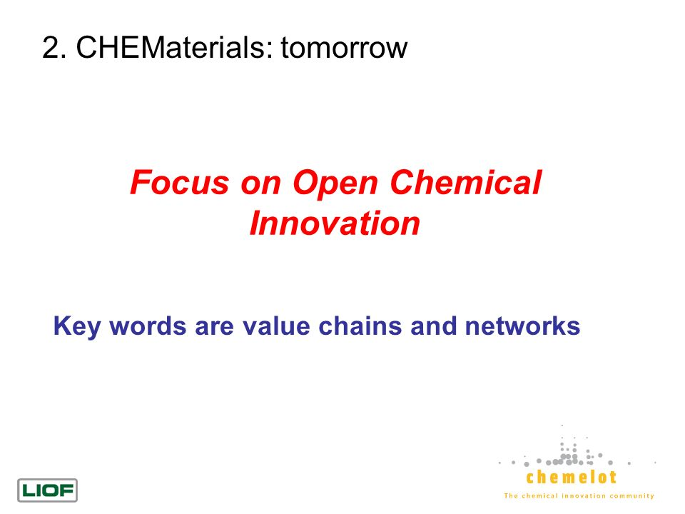 Focus on Open Chemical Innovation Key words are value chains and networks 2. CHEMaterials: tomorrow