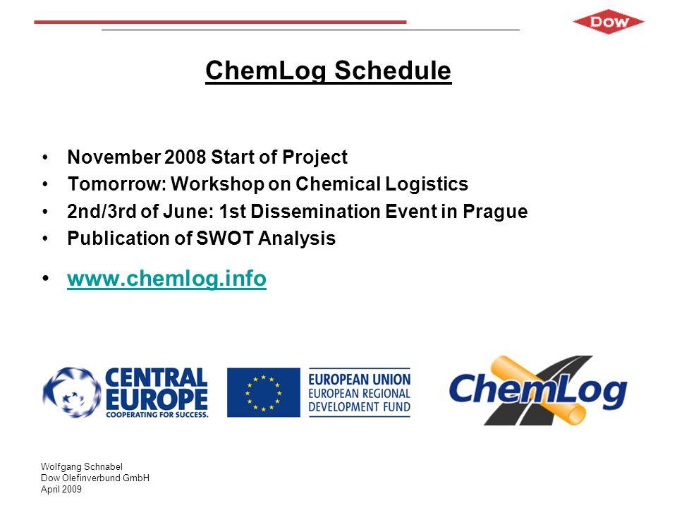 Wolfgang Schnabel Dow Olefinverbund GmbH April 2009 ChemLog Schedule November 2008 Start of Project Tomorrow: Workshop on Chemical Logistics 2nd/3rd o