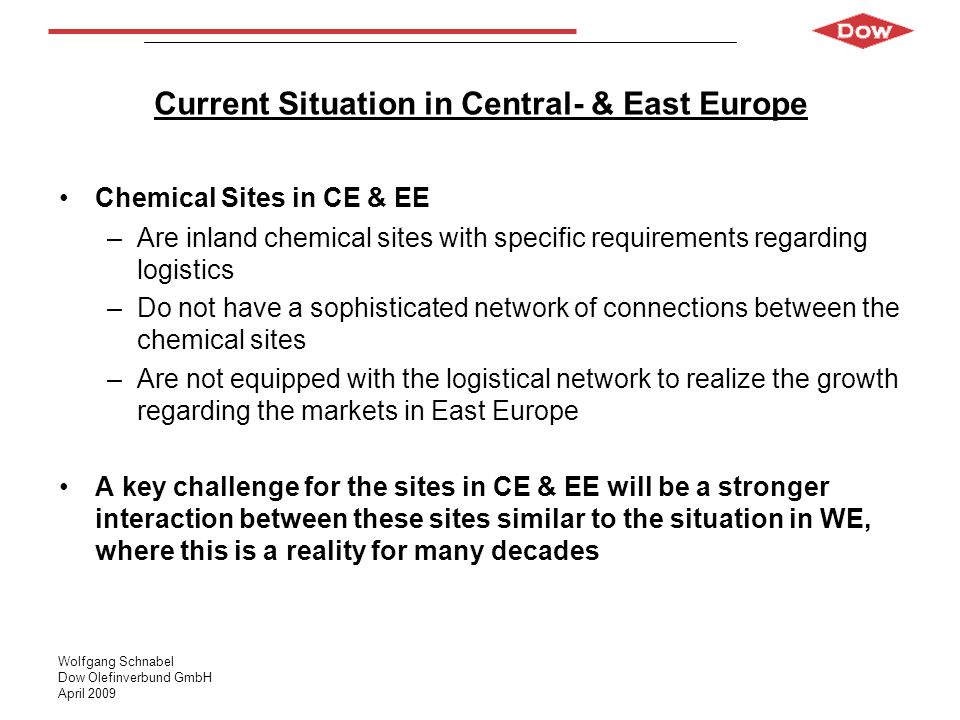 Wolfgang Schnabel Dow Olefinverbund GmbH April 2009 Current Situation in Central- & East Europe Chemical Sites in CE & EE –Are inland chemical sites w