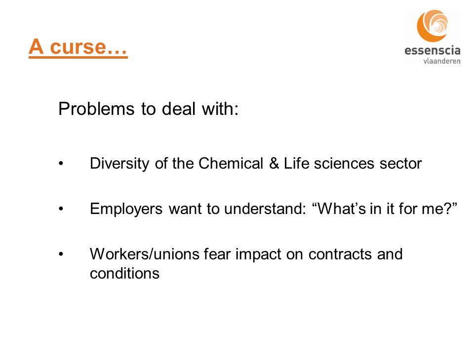 A curse… Problems to deal with: Diversity of the Chemical & Life sciences sector Employers want to understand: Whats in it for me.