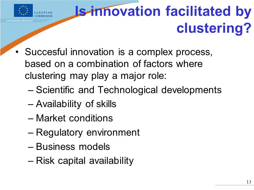 13 Is innovation facilitated by clustering? Succesful innovation is a complex process, based on a combination of factors where clustering may play a m