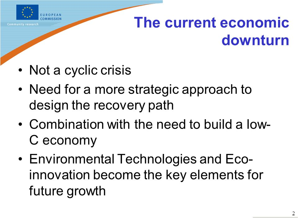 2 The current economic downturn Not a cyclic crisis Need for a more strategic approach to design the recovery path Combination with the need to build