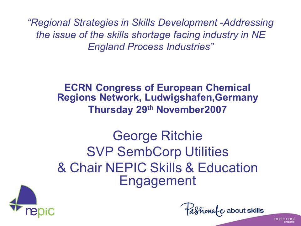 Regional Strategies in Skills Development -Addressing the issue of the skills shortage facing industry in NE England Process Industries ECRN Congress