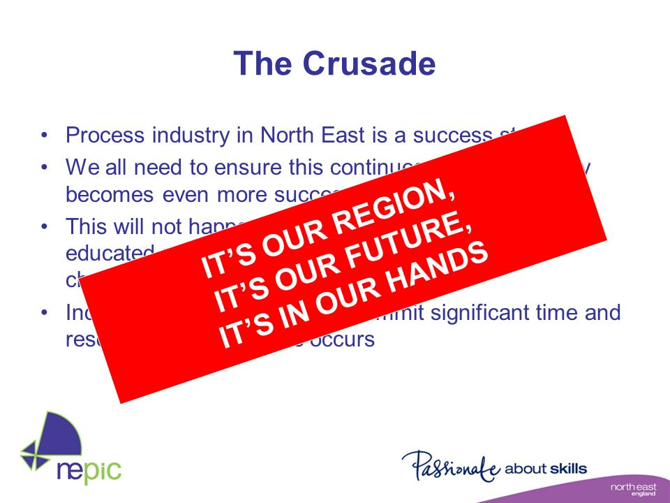 Process industry in North East is a success story We all need to ensure this continues and the industry becomes even more successful This will not hap