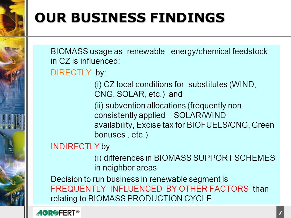 DyStar – Aliachem meeting 7 BIOMASS usage as renewable energy/chemical feedstock in CZ is influenced: DIRECTLY by: (i) CZ local conditions for substit