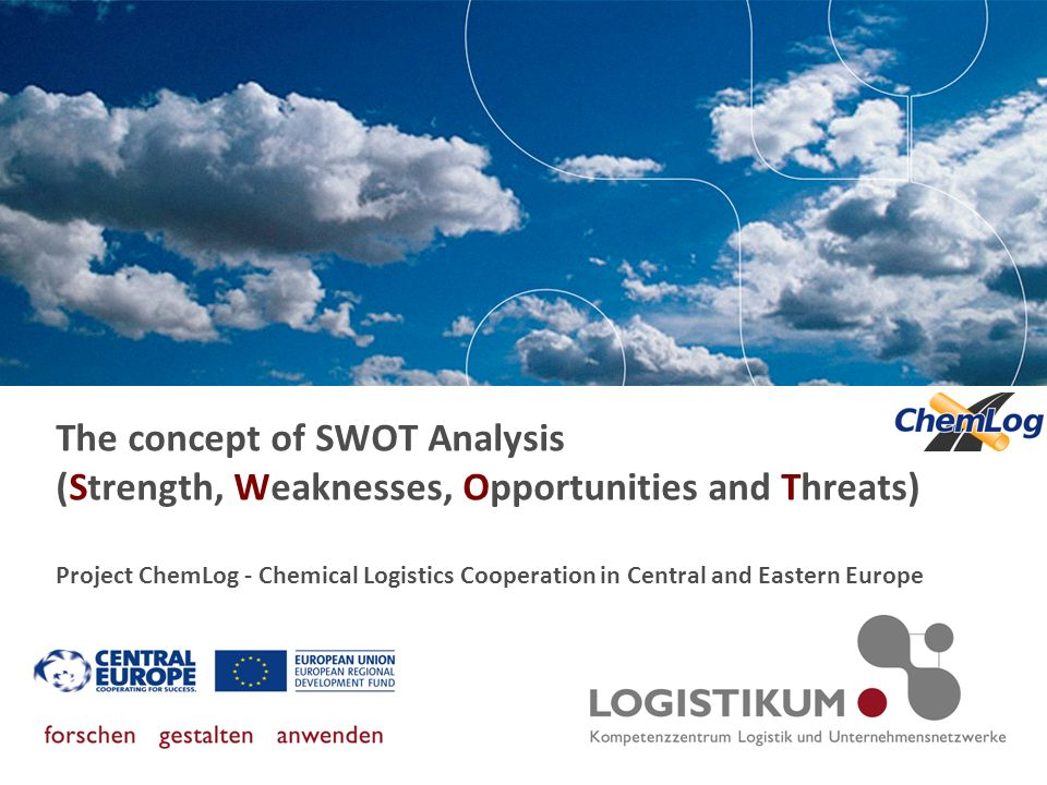 The concept of SWOT Analysis (Strength, Weaknesses, Opportunities and Threats) Project ChemLog - Chemical Logistics Cooperation in Central and Eastern
