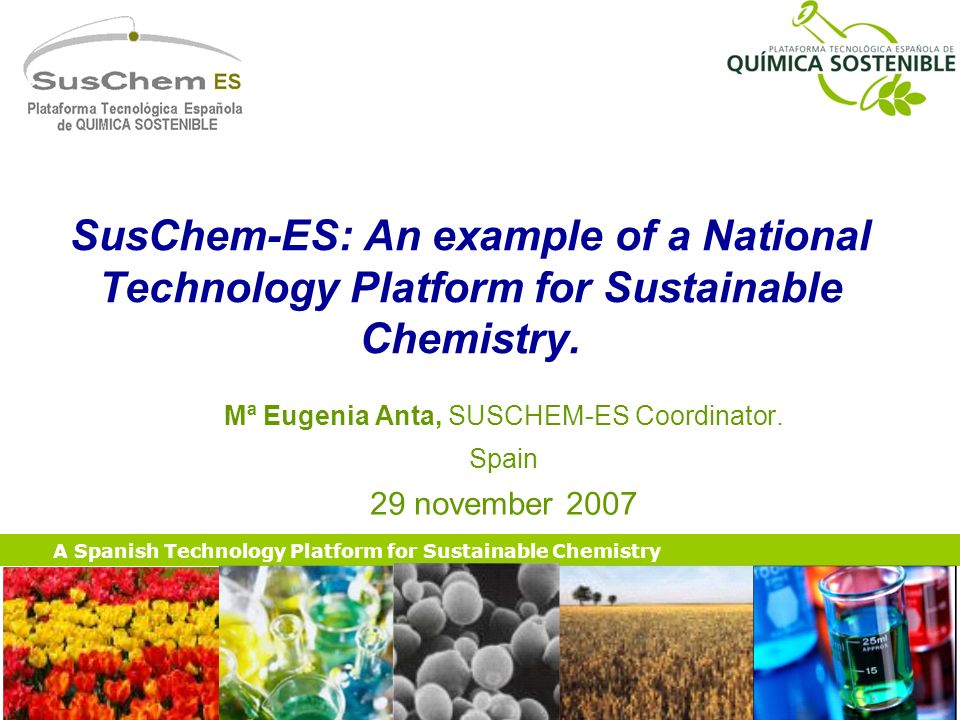 A Spanish Technology Platform for Sustainable Chemistry SusChem-ES: An example of a National Technology Platform for Sustainable Chemistry.