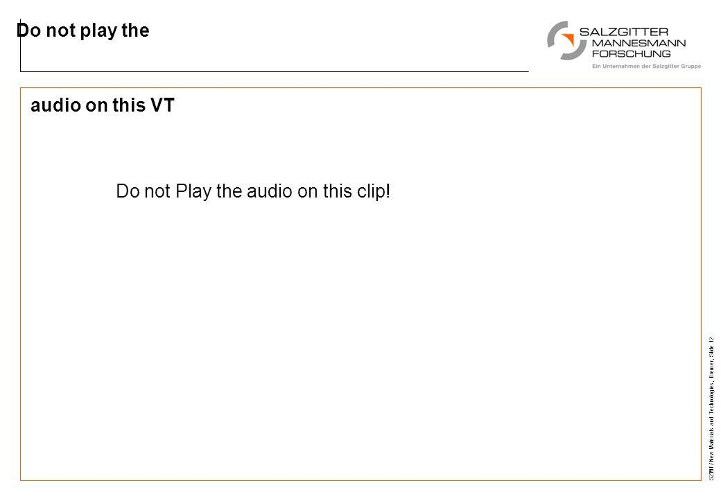 SZMF/ New Materials and Technologies, Bremer, Slide 12 audio on this VT Do not play the Do not Play the audio on this clip!