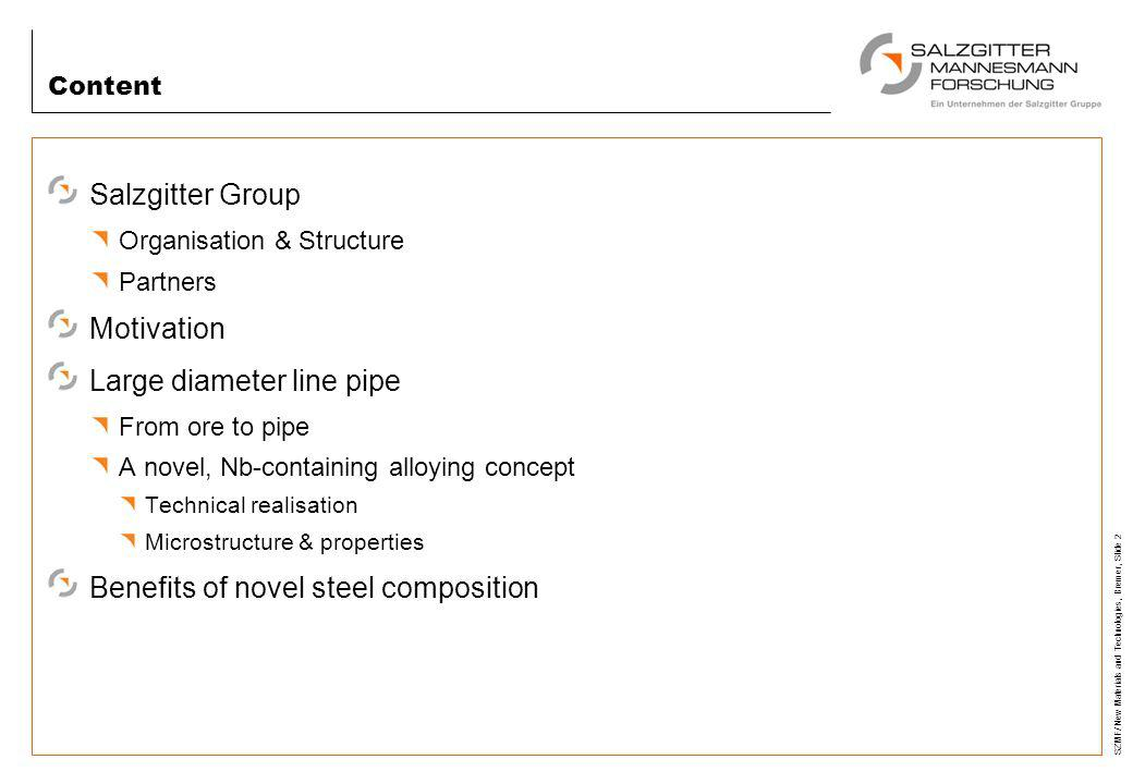 SZMF/ New Materials and Technologies, Bremer, Slide 2 Content Salzgitter Group Organisation & Structure Partners Motivation Large diameter line pipe F