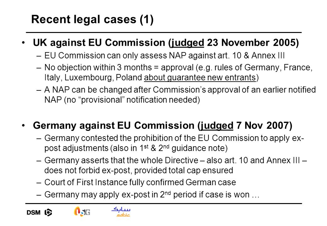 Recent legal cases (1) UK against EU Commission (judged 23 November 2005) –EU Commission can only assess NAP against art. 10 & Annex III –No objection