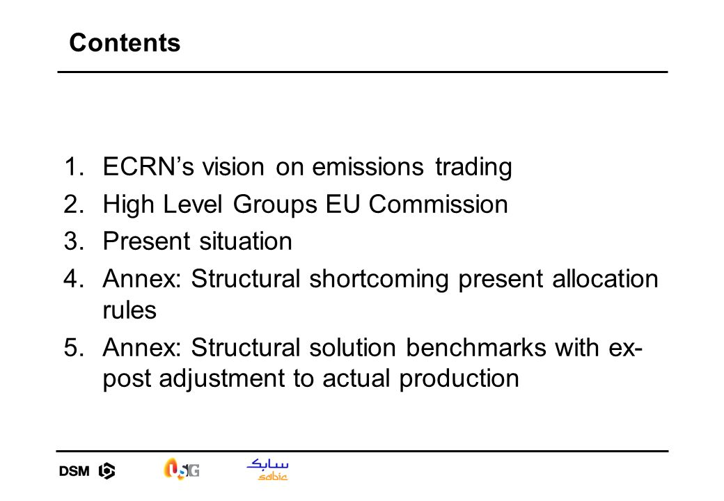Contents 1.ECRNs vision on emissions trading 2.High Level Groups EU Commission 3.Present situation 4.Annex: Structural shortcoming present allocation rules 5.Annex: Structural solution benchmarks with ex- post adjustment to actual production