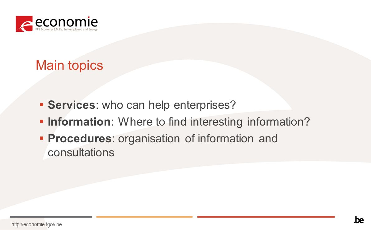 http://economie.fgov.be Main topics Services: who can help enterprises.