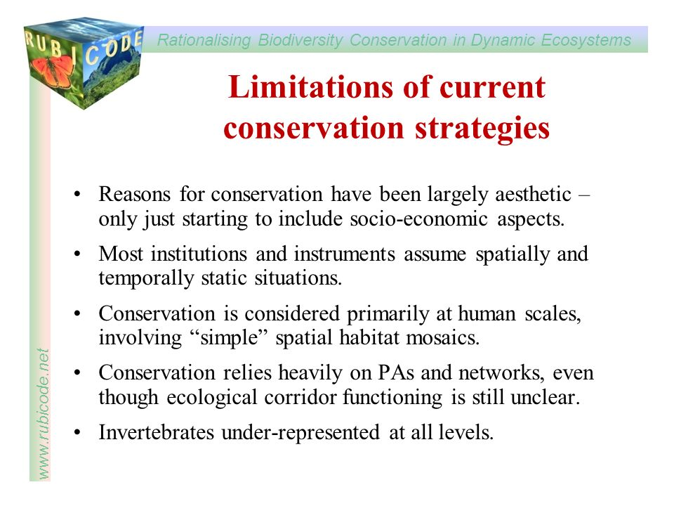 Rationalising Biodiversity Conservation in Dynamic Ecosystems www.rubicode.net Limitations of current conservation strategies Reasons for conservation