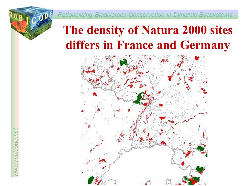 Rationalising Biodiversity Conservation in Dynamic Ecosystems www.rubicode.net The density of Natura 2000 sites differs in France and Germany