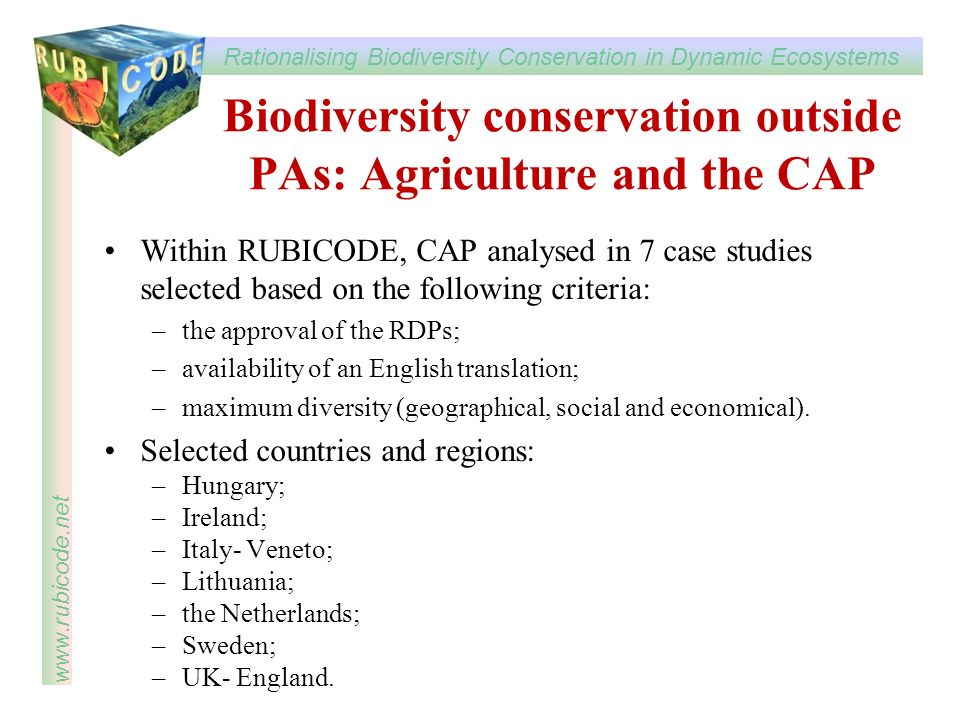 Rationalising Biodiversity Conservation in Dynamic Ecosystems www.rubicode.net Biodiversity conservation outside PAs: Agriculture and the CAP Within R