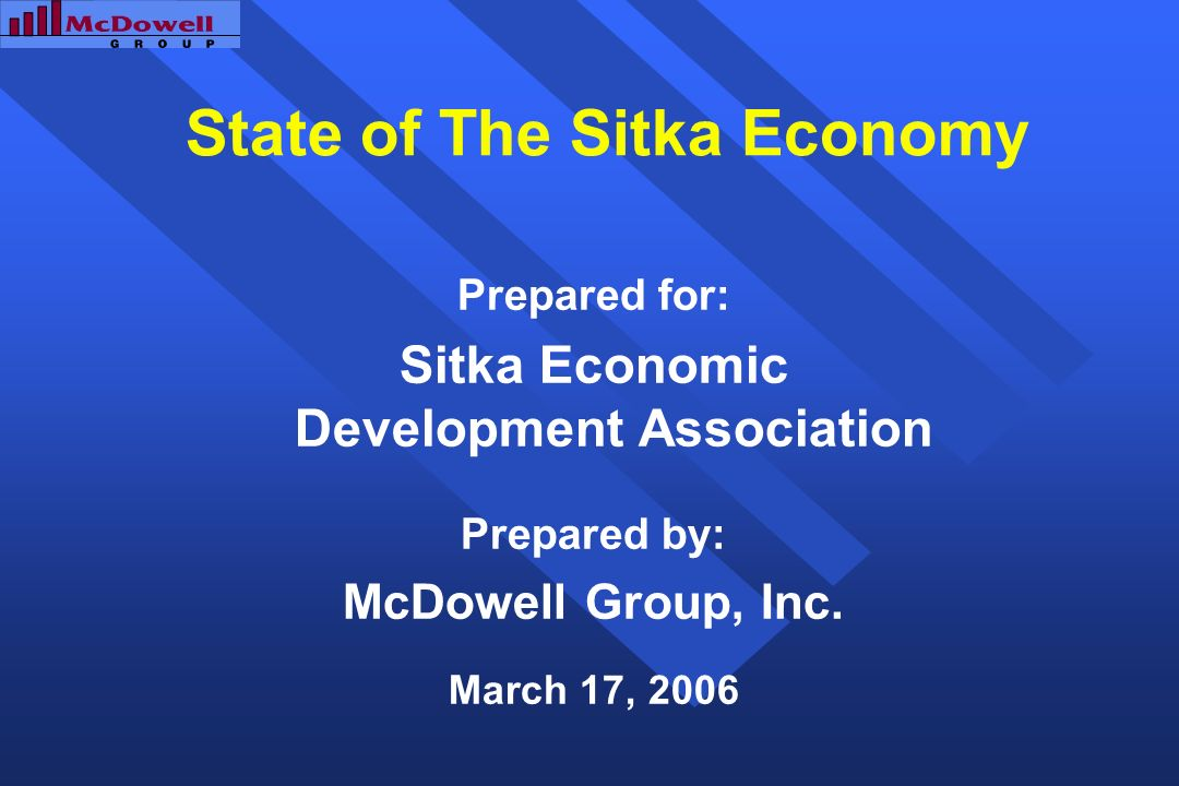 State of The Sitka Economy Prepared for: Sitka Economic Development Association Prepared by: McDowell Group, Inc.