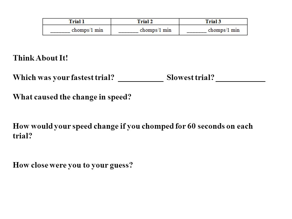 Think About It. Which was your fastest trial. ___________ Slowest trial.