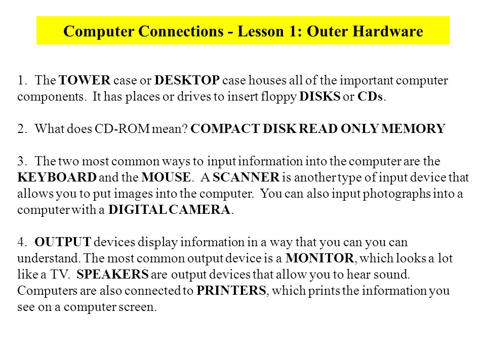Computer Connections - Lesson 1: Outer Hardware 1. The TOWER case or DESKTOP case houses all of the important computer components. It has places or dr