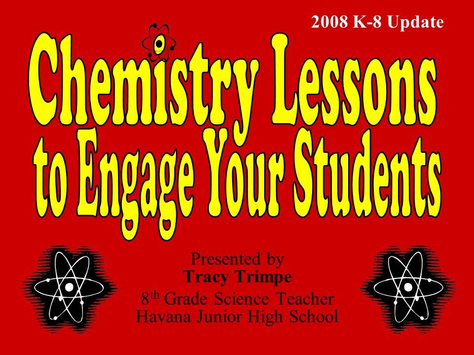 Presented by Tracy Trimpe 8 th Grade Science Teacher Havana Junior High School 2008 K-8 Update
