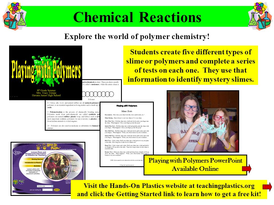 Explore the world of polymer chemistry! Chemical Reactions Visit the Hands-On Plastics website at teachingplastics.org and click the Getting Started l