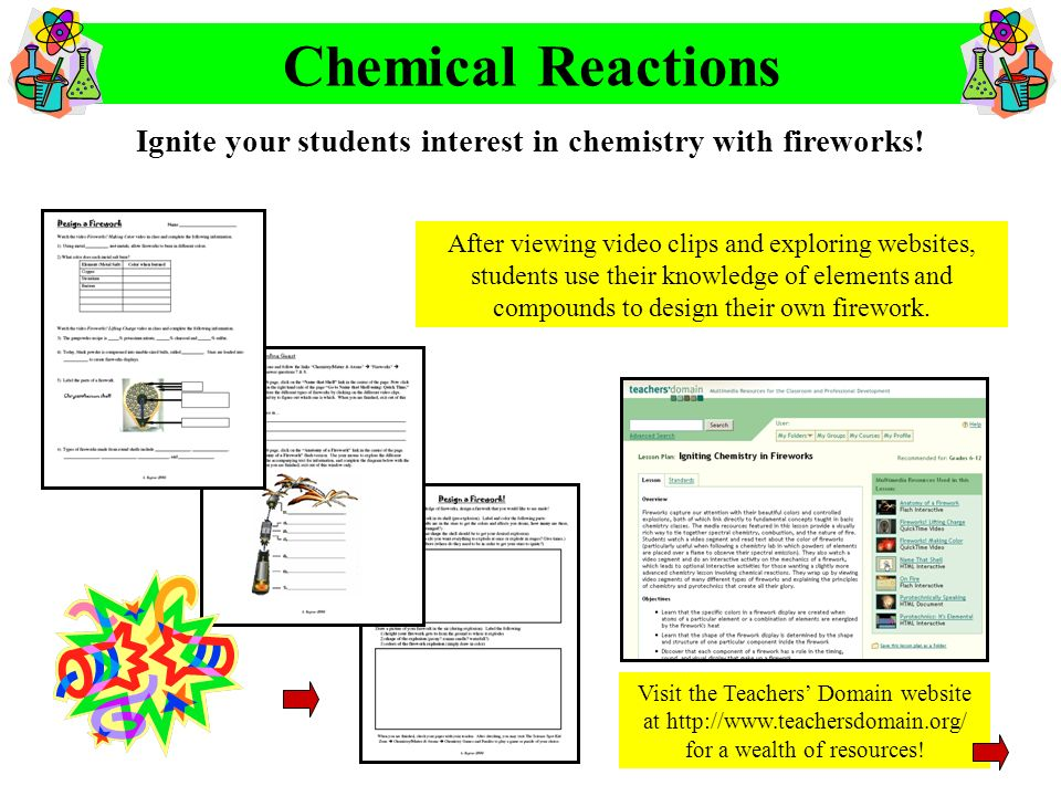 Ignite your students interest in chemistry with fireworks! Chemical Reactions After viewing video clips and exploring websites, students use their kno