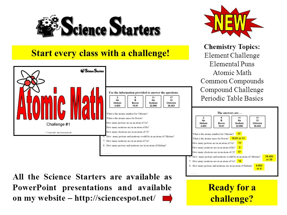 Start every class with a challenge! All the Science Starters are available as PowerPoint presentations and available on my website – http://sciencespo