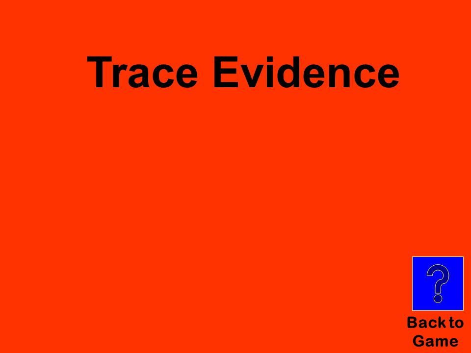 Good Answer! Back to Game Trace Evidence