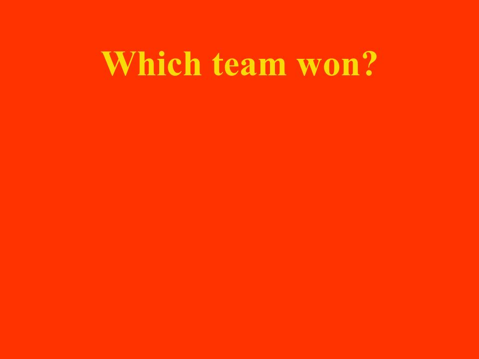 Which team won?